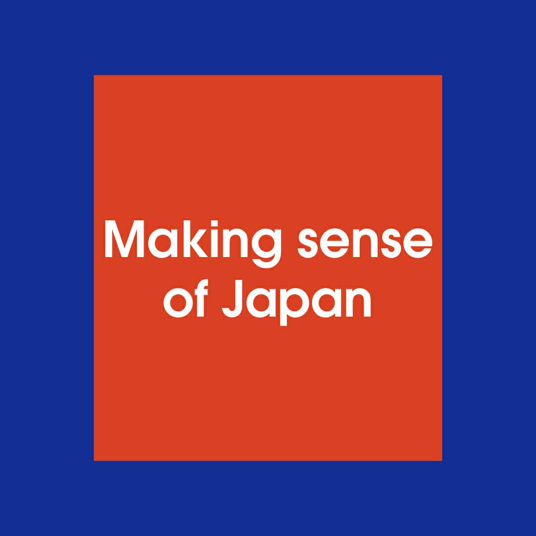 Making sense of Japan
